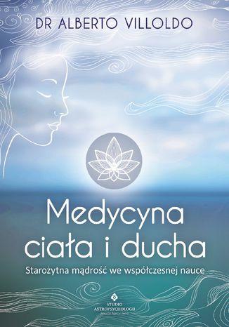 Okładka książki/ebooka Medycyna ciała i ducha. Starożytna mądrość we współczesnej nauce