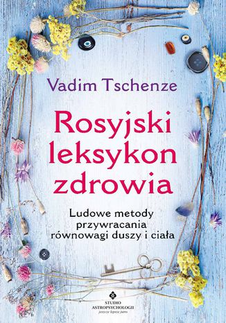 Okładka książki/ebooka Rosyjski leksykon zdrowia. Ludowe metody przywracania równowagi duszy i ciała