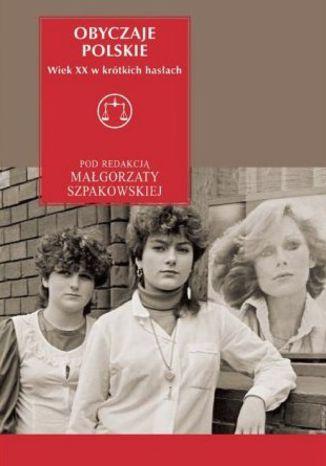Okładka książki Obyczaje polskie. Wiek XX w krótkich hasłach