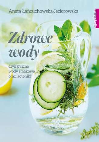 Okładka książki/ebooka Zdrowe wody czyli pyszne wody smakowe i izotoniki