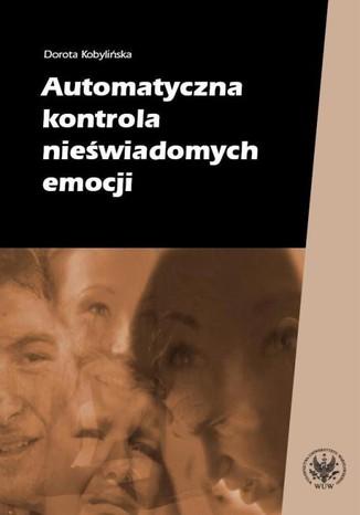 Okładka książki Automatyczna kontrola nieświadomych emocji
