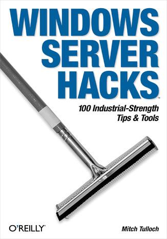 Okładka książki/ebooka Windows Server Hacks. 100 Industrial-Strength Tips & Tools