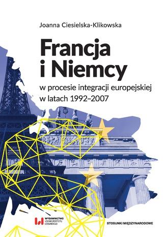 Okładka książki/ebooka Francja i Niemcy w procesie integracji europejskiej w latach 1992-2007