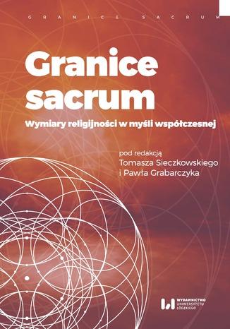 Okładka książki/ebooka Granice sacrum. Wymiary religijności w myśli współczesnej