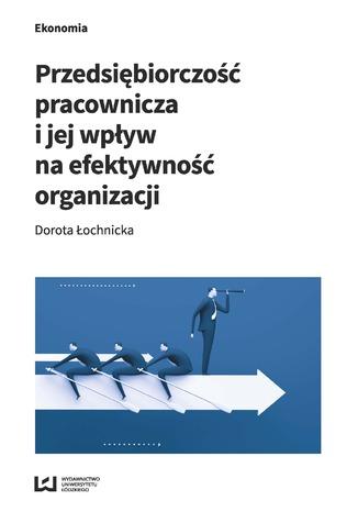 Okładka książki Przedsiębiorczość pracownicza i jej wpływ na efektywność organizacji