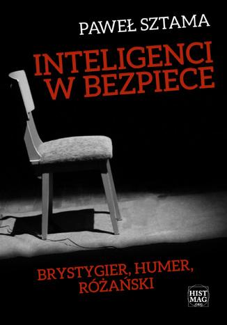 Okładka książki Inteligenci w bezpiece: Brystygier, Humer, Różański