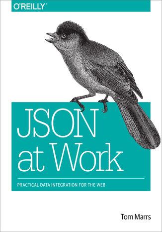 Okładka książki JSON at Work. Practical Data Integration for the Web