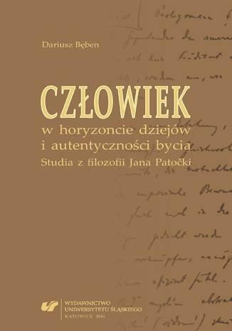 Okładka książki Człowiek w horyzoncie dziejów i autentyczności bycia. Studia z filozofii Jana Patočki