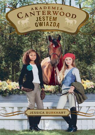 Okładka książki/ebooka Akademia Canterwood (Tom 15). Jestem gwiazdą