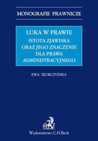 Okładka książki Luka w prawie. Istota zjawiska oraz jego znaczenie dla prawa administracyjnego