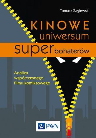 Okładka książki/ebooka Kinowe uniwersum superbohaterów. Analiza współczesnego filmu komiksowego