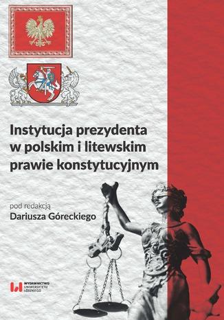 Okładka książki/ebooka Instytucja prezydenta w polskim i litewskim prawie konstytucyjnym