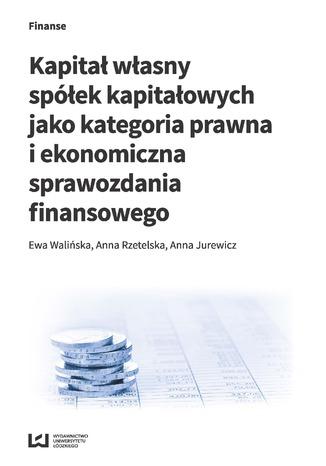 Okładka książki Kapitał własny spółek kapitałowych jako kategoria prawna i ekonomiczna sprawozdania finansowego