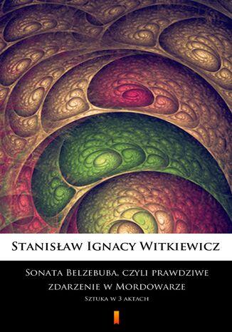 Okładka książki Sonata Belzebuba, czyli Prawdziwe zdarzenie w Mordowarze. Sztuka w 3 aktach