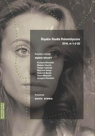 Okładka książki 'Śląskie Studia Polonistyczne' 2016, nr 1-2 (8): Rozprawy i artykuły: Męskie sprawy. Prezentacje: Marta Syrwid