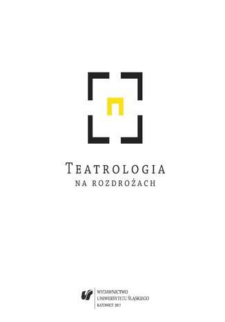 Okładka książki Teatrologia na rozdrożach