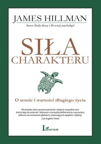 Okładka książki Siła charakteru. O sensie i wartości długiego życia