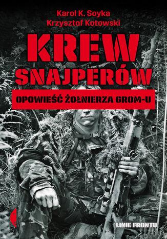 Okładka książki Krew snajperów. Opowieść żołnierza GROM-u