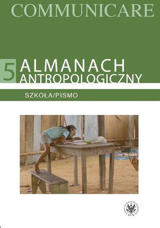 Okładka książki/ebooka Almanach antropologiczny. Communicare. Tom 5. Szkoła/Pismo