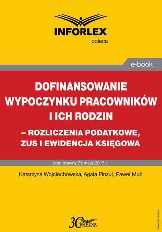 Okładka książki Dofinansowanie wypoczynku pracowników i ich rodzin - rozliczenia podatkowe, ZUS i ewidencja księgowa