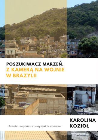 Okładka książki/ebooka Poszukiwacz marzeń. Z kamerą na wojnie w Brazylii
