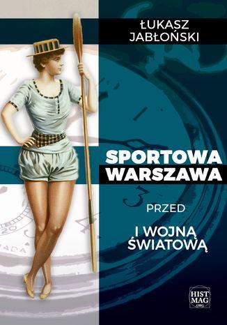 Okładka książki Sportowa Warszawa przed I wojną światową