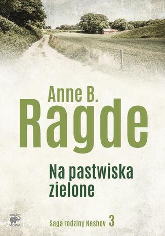 Okładka książki/ebooka Saga rodziny Neshov (Tom 3). Na pastwiska zielone