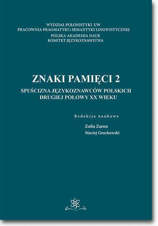 Okładka książki/ebooka Znaki pamięci 2. Spuścizna językoznawców polskich drugiej połowy XX wieku