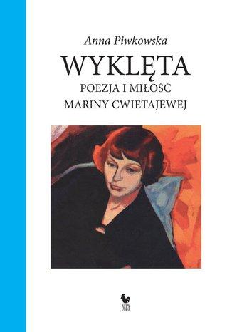 Okładka książki Wyklęta. Poezja i miłość Mariny Cwietajewej