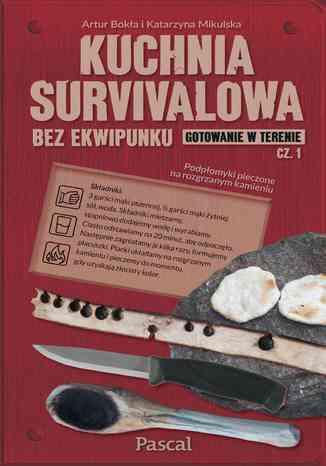 Okładka książki Kuchnia survivalowa. Część 1