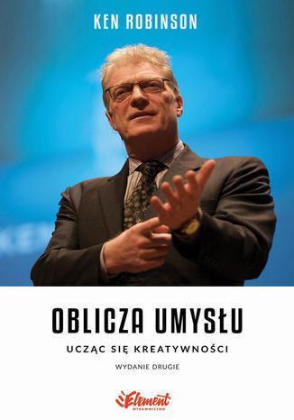 Okładka książki Oblicza Umysłu. Ucząc się kreatywności, II wydanie