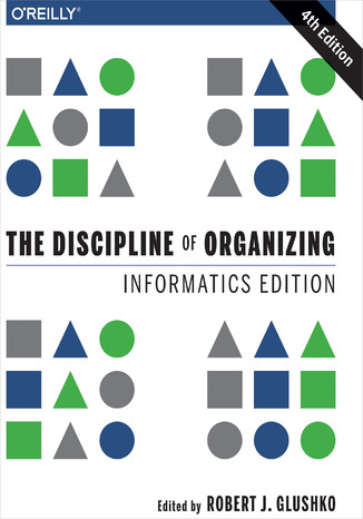 Okładka książki The Discipline of Organizing: Informatics Edition. 4th Edition