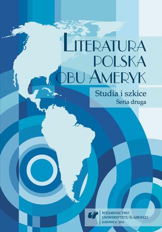 Okładka książki Literatura polska obu Ameryk. Studia i szkice. Seria druga