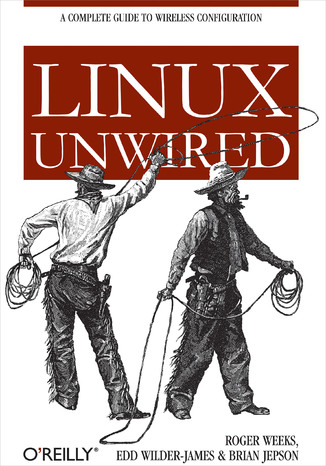 Okładka książki/ebooka Linux Unwired. A Complete Guide to Wireless Configuration