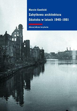 Okładka książki Zabytkowa architektura Gdańska w latach 1945-1951