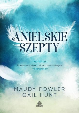 Okładka książki Anielskie szepty. Przesłania nadziei i miłości od najbliższych