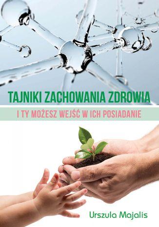 Okładka książki Tajniki zachowania zdrowia. ITy możesz wejść wich posiadanie