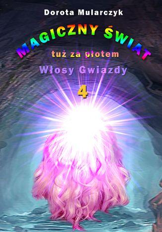 Okładka książki Magiczny świat tuż za płotem 4. Włosy gwiazdy