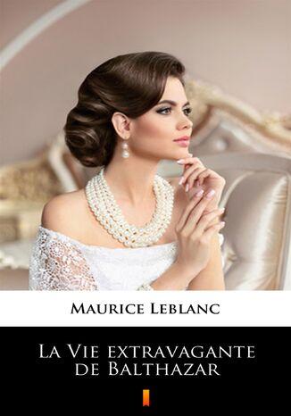 Okładka książki La Vie extravagante de Balthazar
