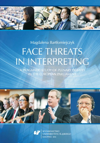 Okładka książki/ebooka Face threats in interpreting: A pragmatic study of plenary debates in the European Parliament