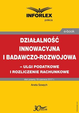 Okładka książki/ebooka Działalność innowacyjna i badawczo-rozwojowa - ulgi i rozliczenia rachunkowe