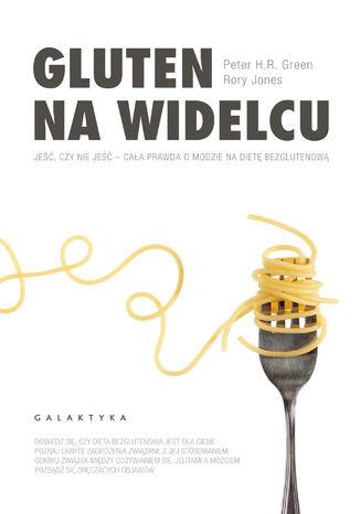 Okładka książki/ebooka Gluten na widelcu. Jeść, czy nie jeść - cała prawda o modzie na dietę bezglutenową