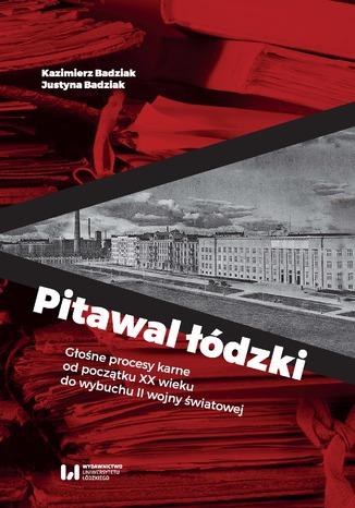 Okładka książki Pitawal łódzki. Głośne procesy karne od początku XX wieku do wybuchu II wojny światowej