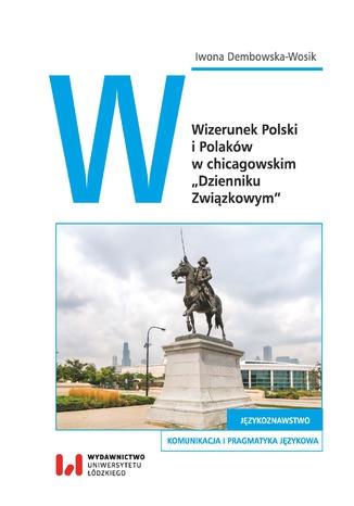Okładka książki/ebooka Wizerunek Polski i Polaków w chicagowskim 'Dzienniku Związkowym'