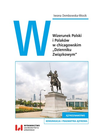 Okładka książki Wizerunek Polski i Polaków w chicagowskim 'Dzienniku Związkowym'