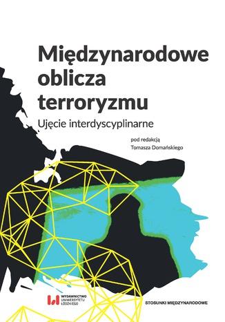 Okładka książki Międzynarodowe oblicza terroryzmu. Ujęcie interdyscyplinarne