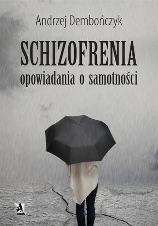 Okładka książki SCHIZOFRENIA opowiadania o samotności