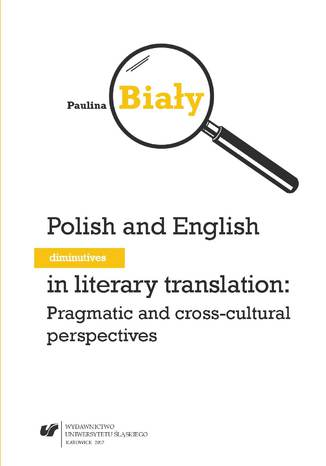 Okładka książki/ebooka Polish and English diminutives in literary translation: Pragmatic and cross-cultural perspectives
