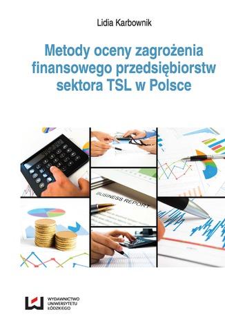 Okładka książki Metody oceny zagrożenia finansowego przedsiębiorstw sektora TSL w Polsce