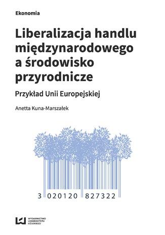 Okładka książki/ebooka Liberalizacja handlu międzynarodowego a środowisko przyrodnicze. Przykład Unii Europejskiej